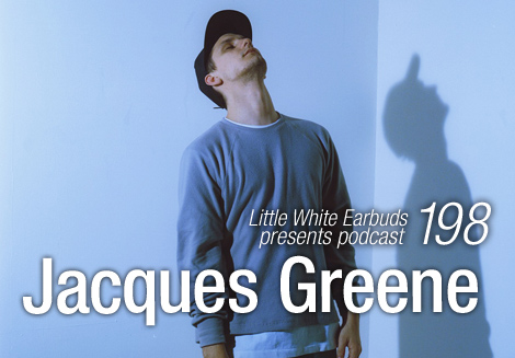 Jacques-greene-little-white-earbuds-podcast-198